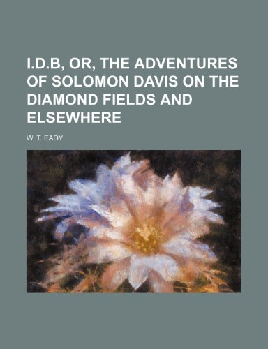 9781150560422: I.d.b, Or, the Adventures of Solomon Davis on the Diamond Fields and Elsewhere