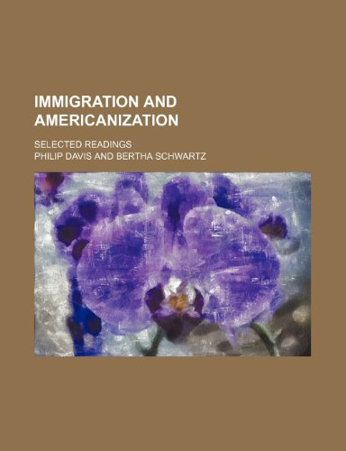 Immigration and Americanization; Selected Readings (1150560851) by Davis, Philip