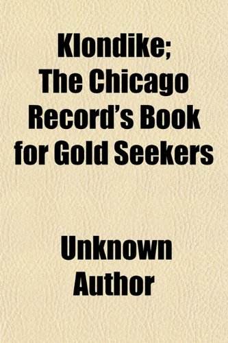 9781150564055: Klondike; The Chicago Record's Book for Gold Seekers
