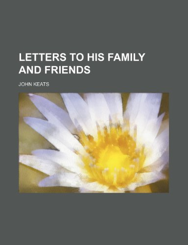 Letters to His Family and Friends (9781150566578) by Keats, John