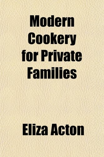 Modern Cookery for Private Families; Reduced to: Acton, Eliza