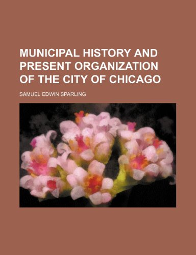 9781150576072: Municipal History and Present Organization of the City of Chicago (Volume 2, no. 2)