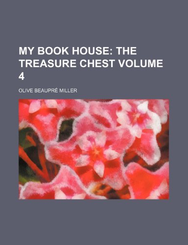 My Book House;: The treasure chest Volume 4 (1150576529) by Miller, Olive Beaupré