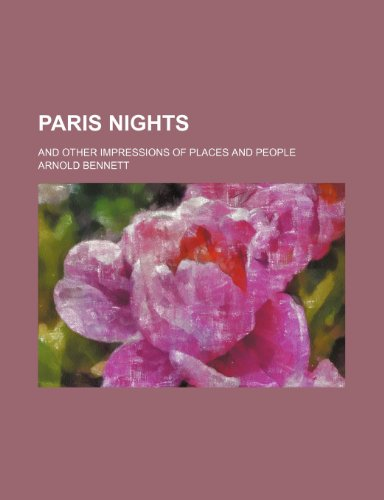 Paris Nights; And Other Impressions of Places and People (1150582774) by Arnold Bennett