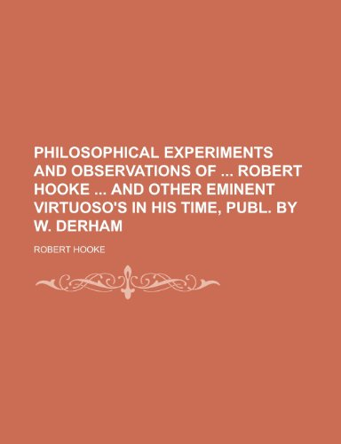 Philosophical Experiments and Observations of Robert Hooke and Other Eminent Virtuoso's in His Time, Publ. by W. Derham (1150582995) by Hooke, Robert