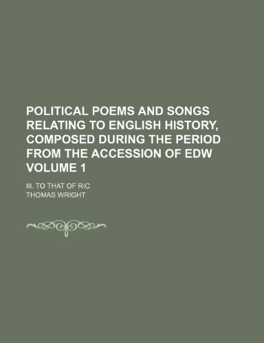 9781150584039: Political Poems and Songs Relating to English History, Composed During the Period from the Accession of Edw (1); III. to That of Ric