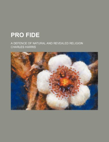 9781150584541: Pro Fide; A Defence of Natural and Revealed Religion