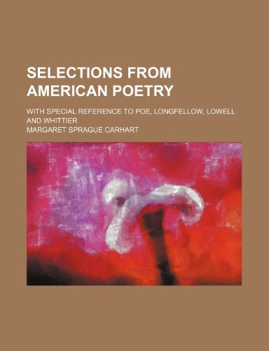 9781150593529: Selections from American poetry; with special reference to Poe, Longfellow, Lowell and Whittier