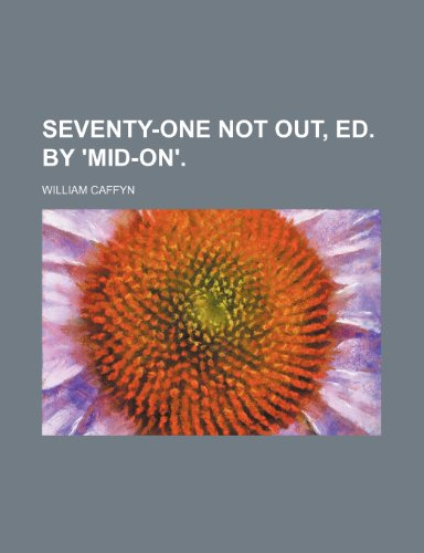 9781150594304: Seventy-One Not Out, Ed. by 'mid-On'.