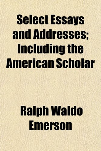 select essays and addresses including the american  9781150594953 select essays and addresses including the american scholar