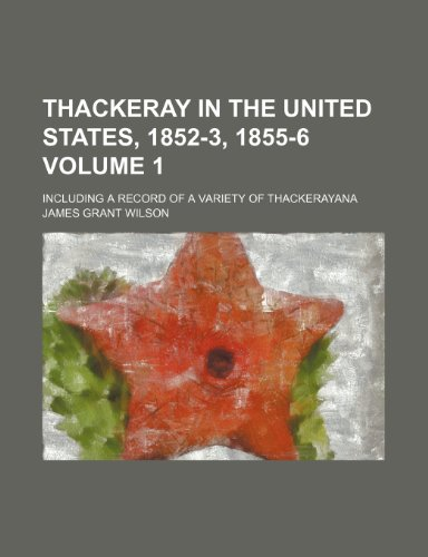 Thackeray in the United States, 1852-3, 1855-6; including a record of a variety of Thackerayana Volume 1 (1150600357) by Wilson, James Grant