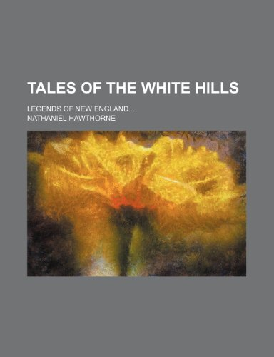 Tales of the White Hills; Legends of New England (9781150601118) by Hawthorne, Nathaniel