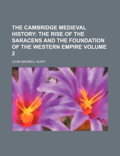 9781150601682: The Cambridge Medieval History Volume 2; The rise of the Saracens and the foundation of the Western empire