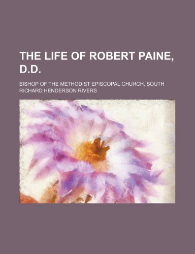 9781150610837: The life of Robert Paine, D.D; bishop of the Methodist Episcopal church, South