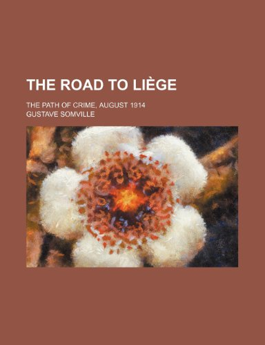 9781150615559: The Road to Liege; The Path of Crime, August 1914