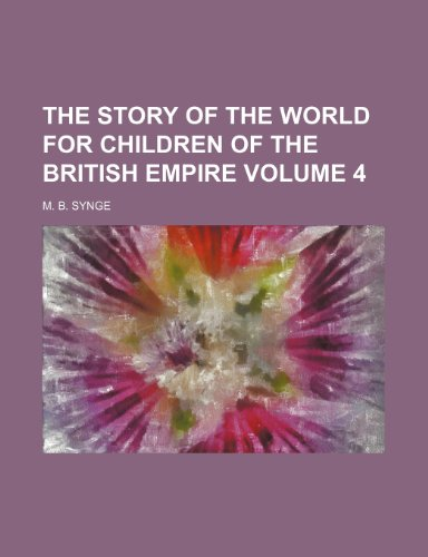 The story of the world for children of the British empire Volume 4 (1150617934) by Synge, M. B.
