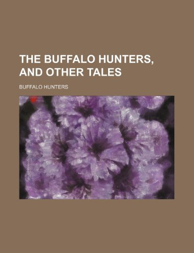 9781150620928: The Buffalo Hunters, and Other Tales