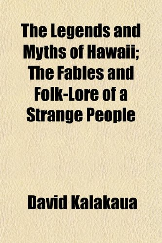 9781150625343: The Legends and Myths of Hawaii; The Fables and Folk-Lore of a Strange People