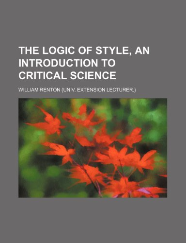9781150626791: The logic of style, an introduction to critical science