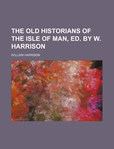 The Old Historians of the Isle of Man, Ed. by W. Harrison (1150630272) by William Harrison