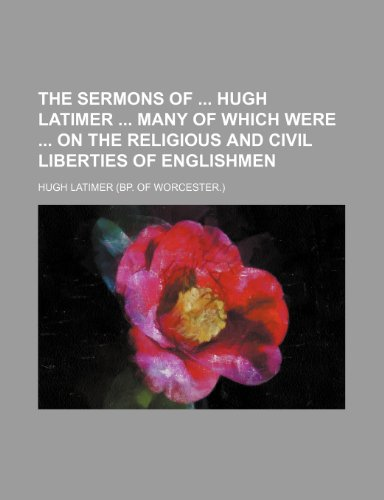 9781150631627: The Sermons of Hugh Latimer Many of Which Were on the Religious and Civil Liberties of Englishmen