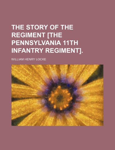 9781150632532: The story of the regiment [the Pennsylvania 11th infantry regiment].