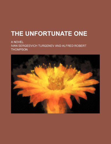 The unfortunate one; a novel (1150633026) by Ivan Sergeevich Turgenev