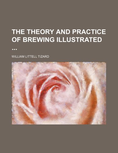 9781150634413: The Theory and Practice of Brewing Illustrated