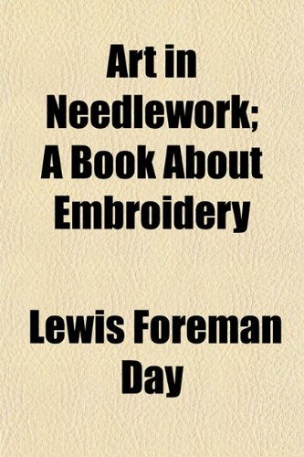 9781150641930: Art in Needlework; A Book About Embroidery