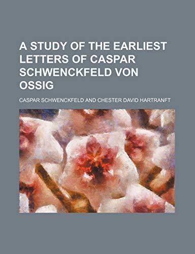 9781150649615: A Study of the Earliest Letters of Caspar Schwenckfeld Von Ossig