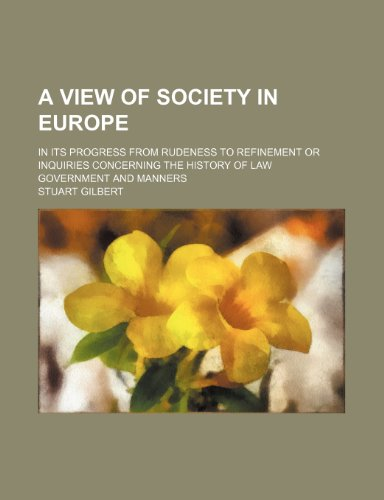 A View of Society in Europe; In Its Progress From Rudeness to Refinement or Inquiries Concerning the History of Law Government and Manners (1150650397) by Stuart Gilbert