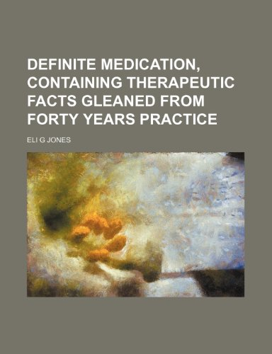 9781150658754: Definite Medication, Containing Therapeutic Facts Gleaned From Forty Years Practice