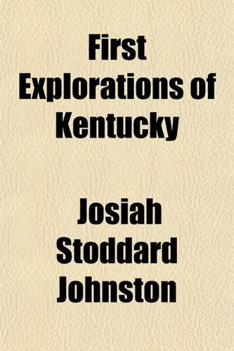 First Explorations of Kentucky (Volume 13); Doctor: Johnston, Josiah Stoddard