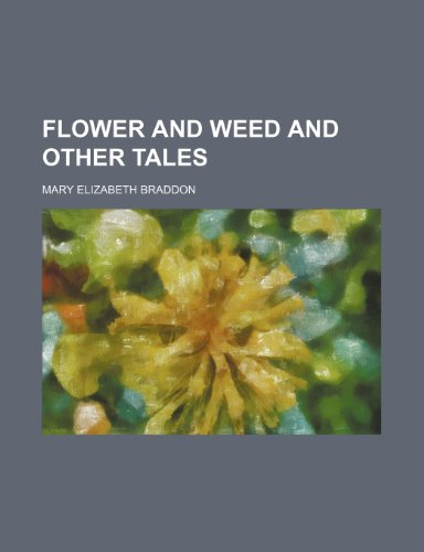 Flower and Weed and Other Tales (9781150663628) by Braddon, Mary Elizabeth