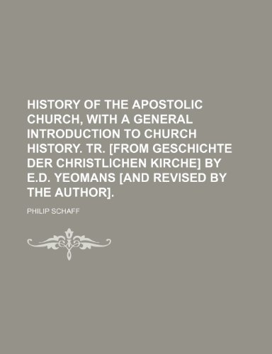 9781150668579: History of the apostolic Church, with a general introduction to Church history. Tr. [from Geschichte der christlichen Kirche] by E.D. Yeomans [and revised by the author]
