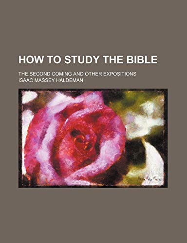 9781150671432: How to Study the Bible; The Second Coming and Other Expositions
