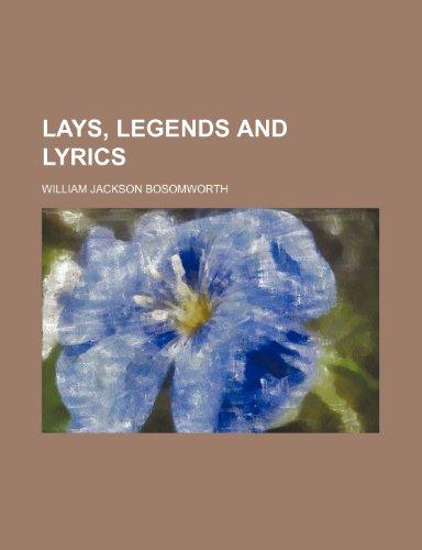 Lays, Legends and Lyrics: Bosomworth, William Jackson
