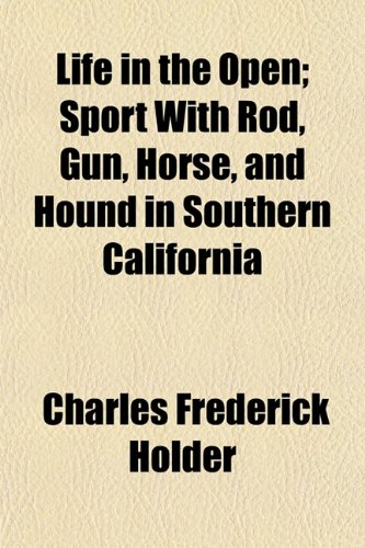 9781150677939: Life in the Open; Sport With Rod, Gun, Horse, and Hound in Southern California