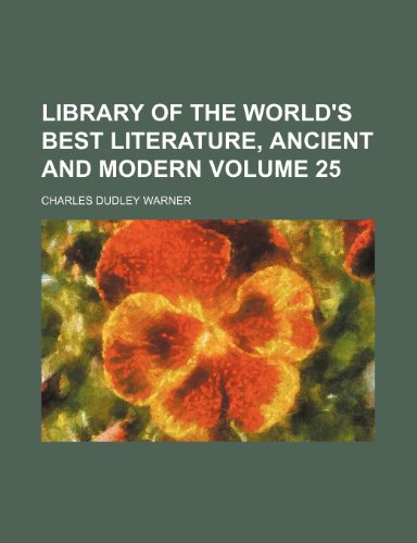 Library of the world's best literature, ancient and modern Volume 25 (9781150679056) by Charles Dudley Warner