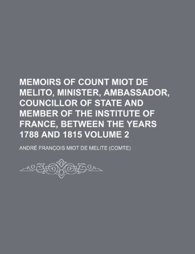 9781150680229: Memoirs of Count Miot de Melito, minister, ambassador, councillor of state and member of the Institute of France, between the years 1788 and 1815 Volume 2