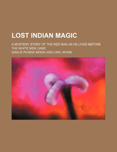 9781150681417: Lost Indian magic; a mystery story of the red man as he lived before the white men came