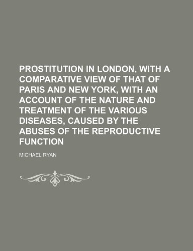 Prostitution in London, with a Comparative View of That of Paris and New York, with an Account of the Nature and Treatment of the Various (1150695323) by Ryan, Michael