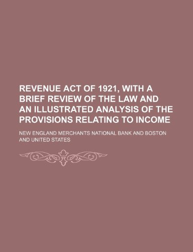 9781150699993: Revenue Act of 1921, With a Brief Review of the Law and an Illustrated Analysis of the Provisions Relating to Income