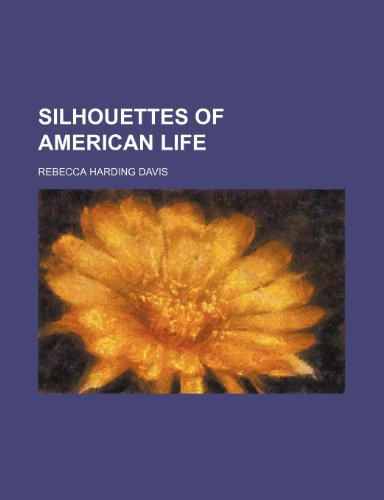Silhouettes of American Life (1150704764) by Davis, Rebecca Harding