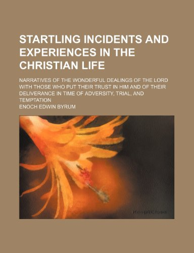 9781150708152: Startling Incidents and Experiences in the Christian Life; Narratives of the Wonderful Dealings of the Lord With Those Who Put Their Trust in Him and ... in Time of Adversity, Trial, and Temptation