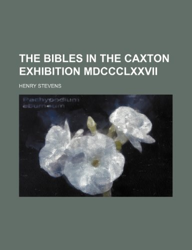 9781150711701: The Bibles in the Caxton Exhibition Mdccclxxvii