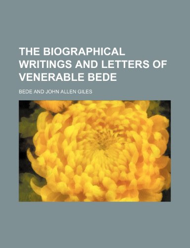 The Biographical Writings and Letters of Venerable Bede (9781150712272) by Bede