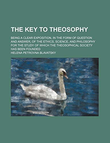 9781150723957: The Key to Theosophy; Being a Clear Exposition, in the Form of Question and Answer, of the Ethics, Science, and Philosophy for the Study of Which the