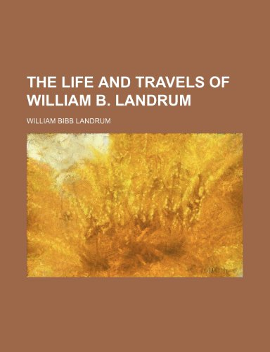 9781150725371: The Life and Travels of William B. Landrum