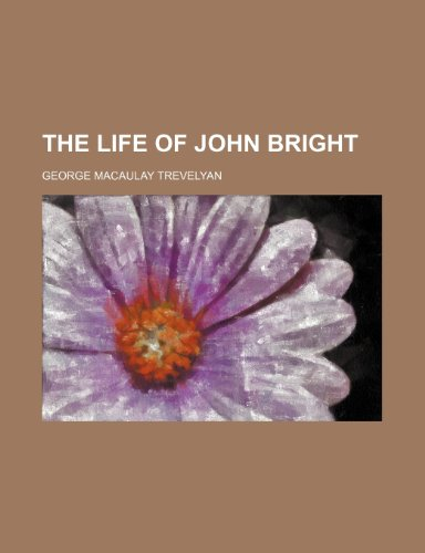 The life of John Bright (1150728019) by Trevelyan, George Macaulay